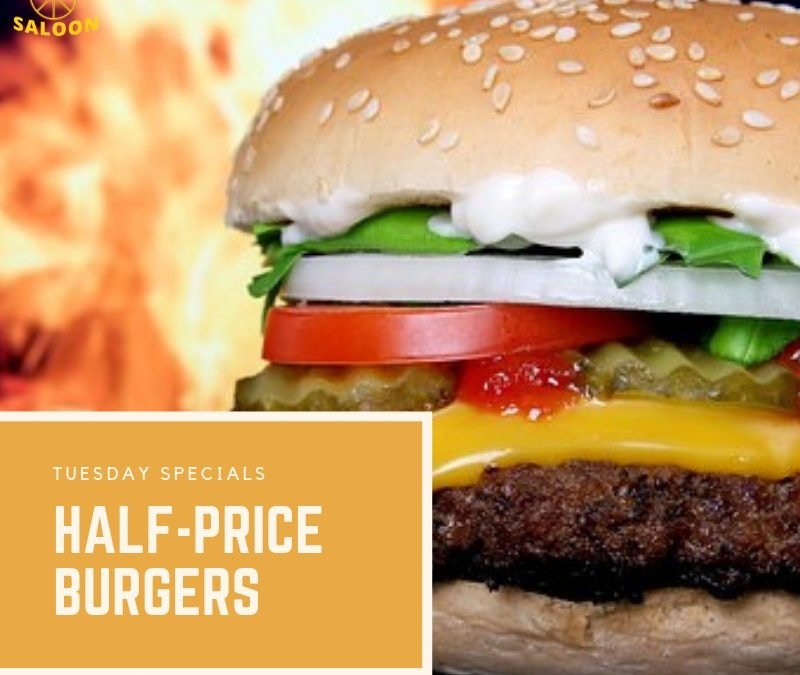 Tuesday Specials – Half Price Burgers
